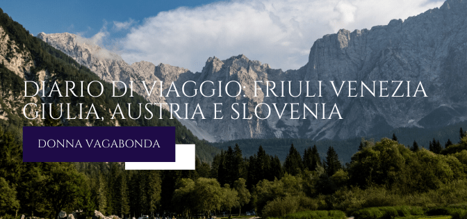 Diario di viaggio: Friuli Venezia Giulia, Austria e Slovenia
