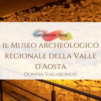 Il Museo del mese di Febbraio: il Museo archeologico regionale della Valle d'Aosta