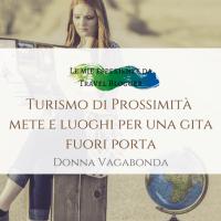 Turismo di prossimità: mete e luoghi per una gita fuori porta - 12 proposte da Travel Blogger