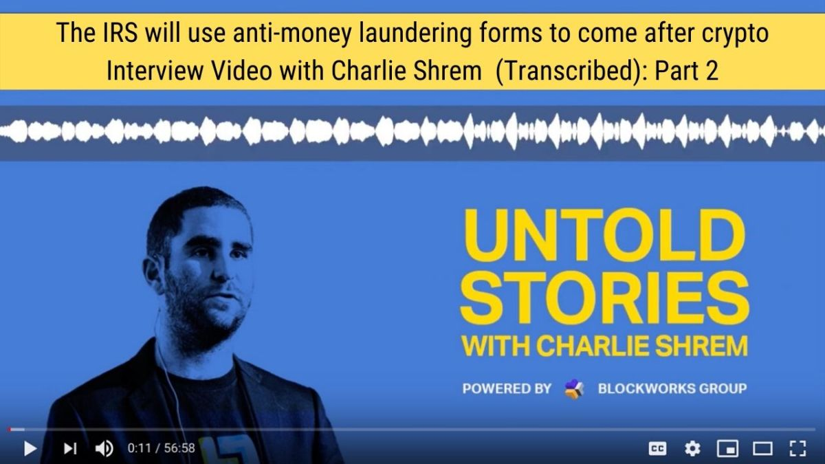 How The IRS Will Use Anti-Money Laundering Forms To Come After Crypto – Part 2 of Charlie Shrem Interview Video (Transcribed)