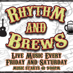 Rhythm & Brews!  Live Music Every Friday & Saturday!