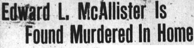 January 13, 1925 – Edward L. McAllister is Found Murdered In Home