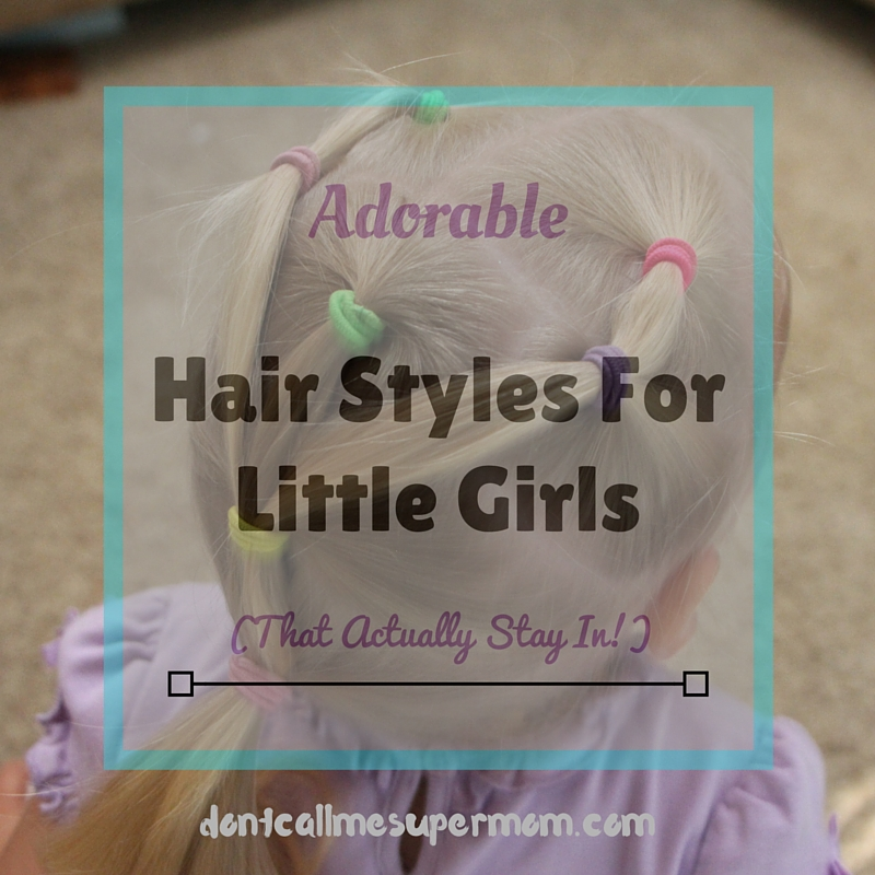 Adorable Little Girl Hair Styles That Actually Stay In!