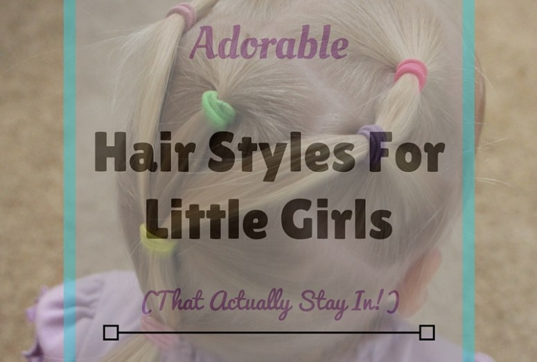 Hair Styles For Little Girls That Actually Stay In!