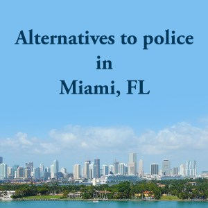Cover photo for alternatives to police in Miami, FL, a list of alternatives to calling the police or 911