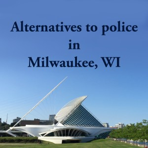 Cover photo for alternatives to police in Milwaukee, WI, a list of alternatives to calling the police or 911