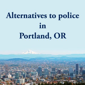 Cover photo for alternatives to police Portland, OR, a list of alternatives to calling the police or 911