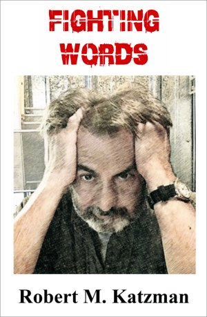 Book cover: Fighting Words, Volume 2 of Chicago writer Robert M. Katzman's 2018 autobiography
