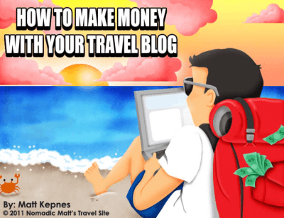 How to make money with your travel blog by Nomadic Matt, Matt Kepnes