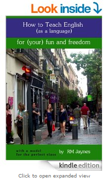 How to Teach English (as a Language) For (Your) Fun and Freedom: with a blueprint for the perfect class
