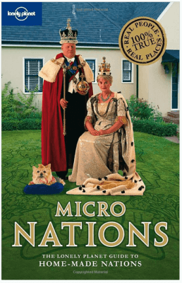 The Lonely Planet guide to micronations (recommended)