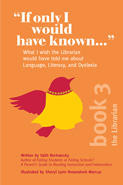 Cover of If Only I Would Have Known by Faith Borkowsky Book 3 depicting Ms. Query, a bird parent in silhouette and the words What I wish the librarian would have told me about language, literacy, and dyslexia.