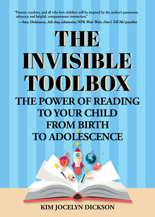 Cover of the book The Invisible Toolbox: The Power of Reading to Your Child from Birth to Adolescence by Kim Jocelyn Dickson, written to help parents with raising readers from birth.