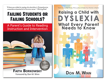 Two book covers of Failing Students or Failing Schools? A Parent's Guide to Reading Instruction and Intervention by Faith Borkowsky and Raising a Child with Dyslexia: What Every Parent Needs to Know by Don M. Winn are great books to help parents help dyslexic children with virtual school and all other dyslexia and reading-related issues.