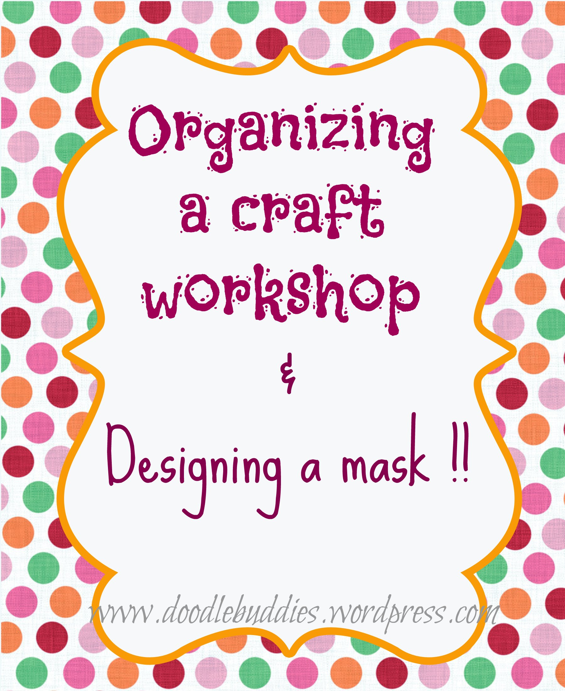 Organizing Craft workshop and designing masks.