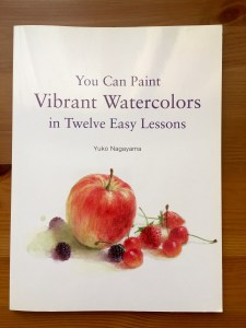 You Can Paint Vibrant Watercolors in Twelve Easy Lessons by Japanese artist Yuko Nagayama