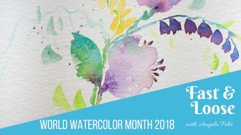 Angela Fehr Tutorial World Watercolor Month 2018 Fast & Loose