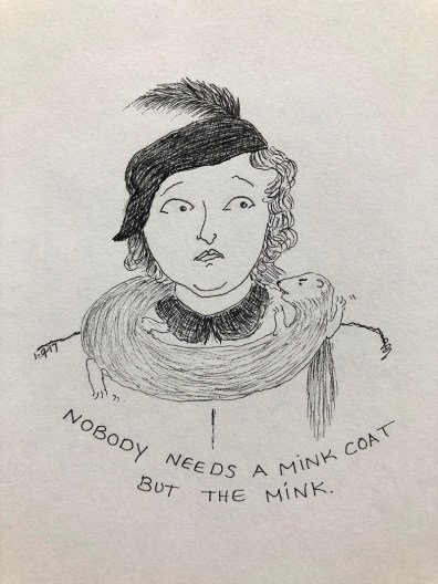 Nobody Needs A Mink Coat Illustration by Bernadette Sabatini - Doodlewash