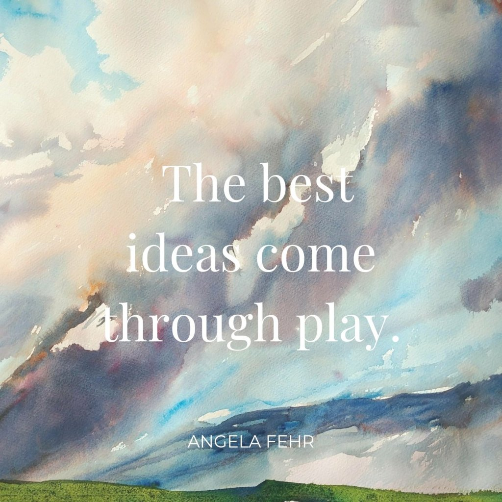 Angela Fehr Watercolor Quote Best Ideas Come Through Play