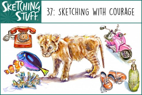 Sketching Stuff Episode 37 Sketching With Courage Album Art