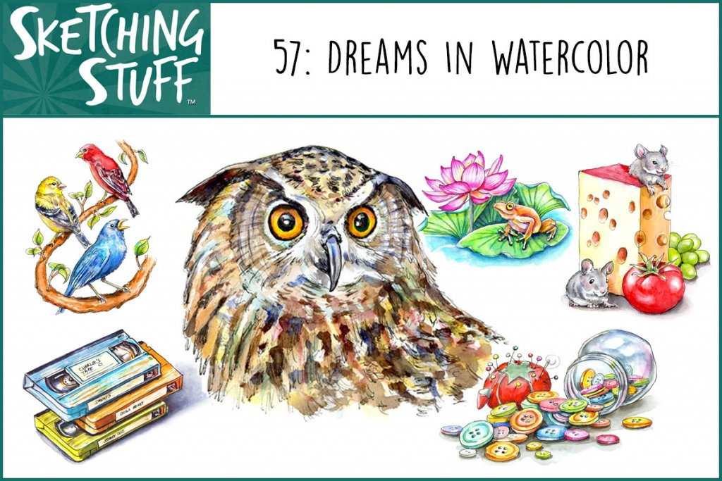 Sketching Stuff Podcast Episode 57 Dreams In Watercolor