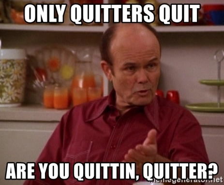 only-quitters-quit-are-you-quittin-quitt