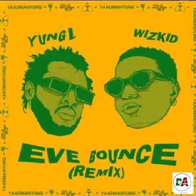 Yung-L-–-Eve-Bounce-Remix-ft.-Wizkid (dopearena.com)
