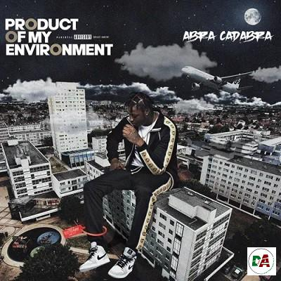 [DOWNLOAD ALBUM ZIP] Abra Cadabra – Product of My Environment