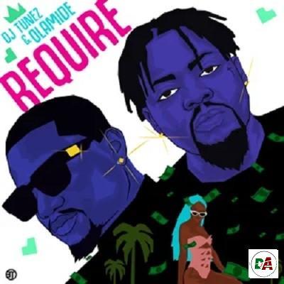 [DOWNLOAD MP3] DJ Tunez & Olamide – Require