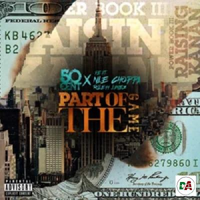 50 Cent – Part Of The Game ft. NLE Choppa & Rileyy Lanez