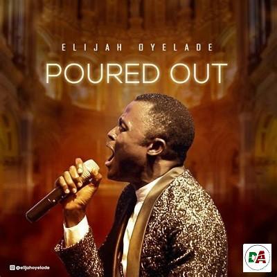 Elijah Oyelade – Poured Out
