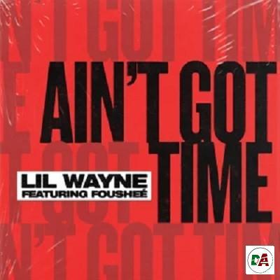 Lil Wayne – Ain't Got Time ft. Fousheé