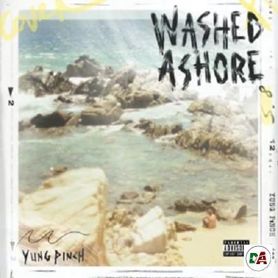Yung Pinch – WASHED ASHORE