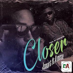 Jsmart - Closer ft. A Mose