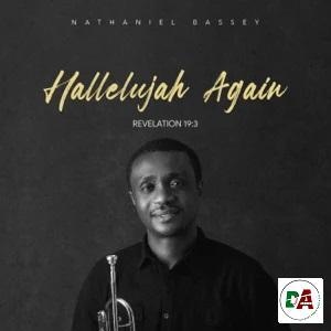 Nathaniel Bassey – Hallelujah Again (Revelation 19_3)