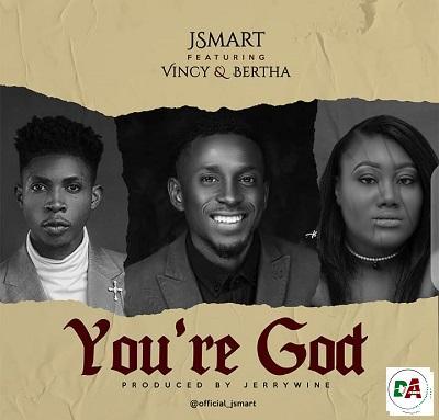 J Smart - You're God ft Vincy & Bertha