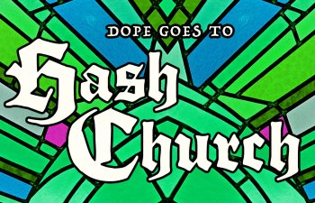 Dope Goes to Hash Church 1