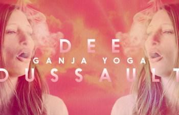 Interview: Dee Dussault: Ganja Yoga 1