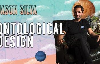 Jason Silva: Ontological Design