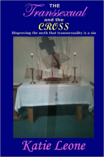 The Transsexual and the Cross: Disproving the myth that transsexuality is a sin