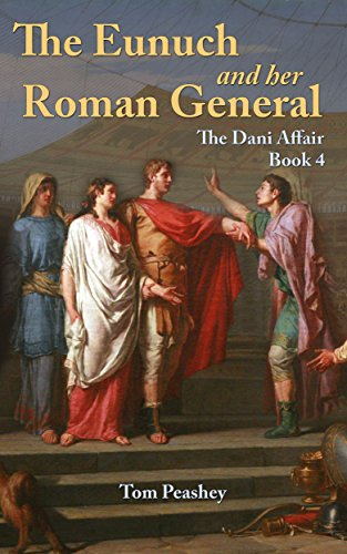 The Eunuch And Her Roman General: The Dani Affair: Book 4 (The Dani Chronicles 1)
