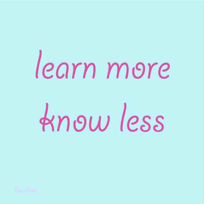 Learn More Know Less