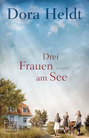 Dora Heldt: Drei Frauen am See