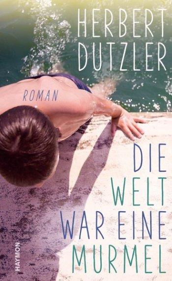 Herbert Dutzler: Die Welt war eine Murmel