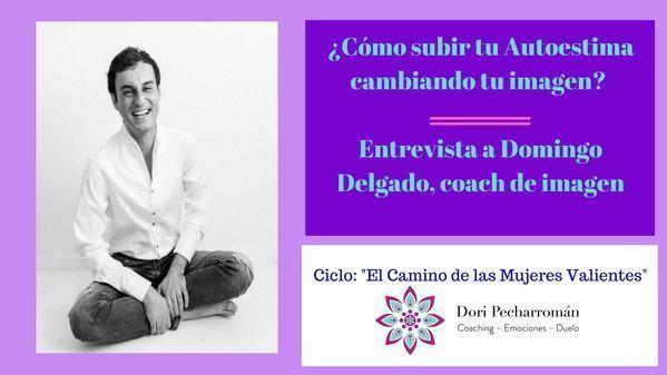 Cómo subir tu Autoestima cambiando tu Imagen – Entrevista a Domingo Delgado, Coach de Imagen