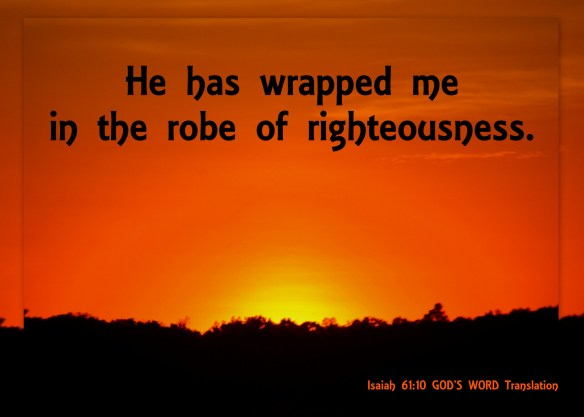 He has wrapped me in the robe of righteousness