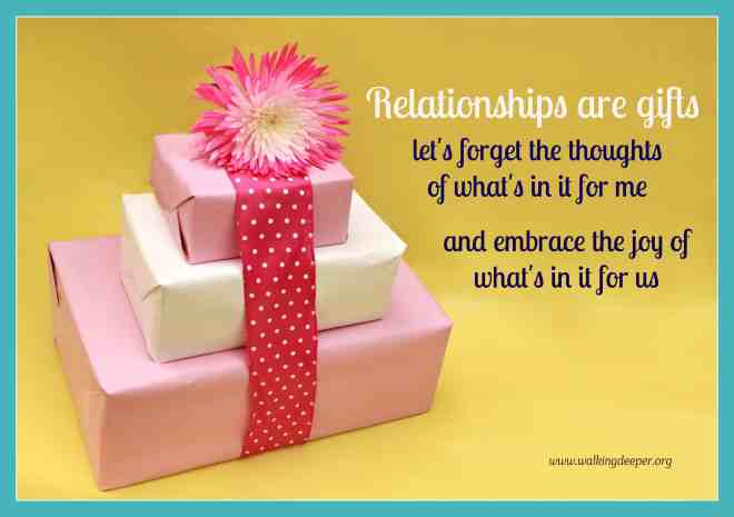 Relationships are gifts