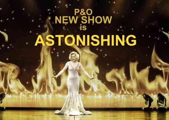 Astonishing, the new P&O show is Astonishing.