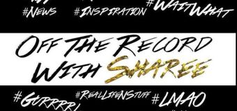 Off The Record with Sharee…Where Entertainment Meets #BlackGirlMagic