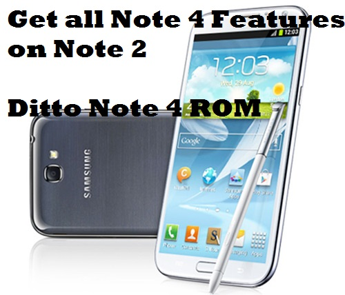 Get All Galaxy Note 4 Features On Galaxy Note 2  Ditto Note
